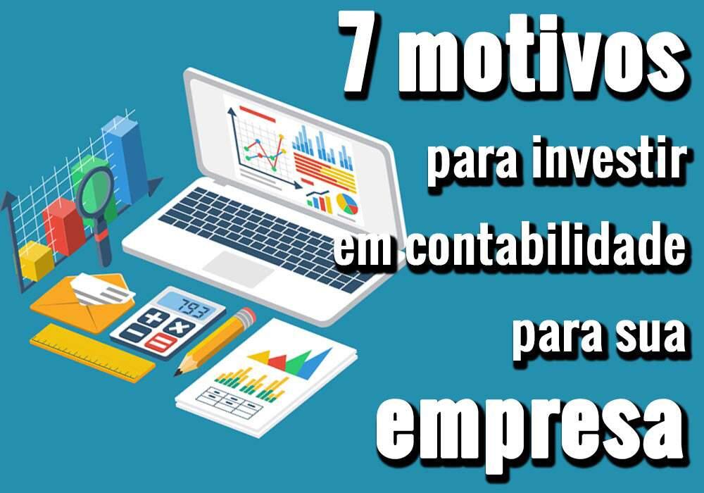 7 Motivos Para Investir Em Contabilidade Para Sua Empresa