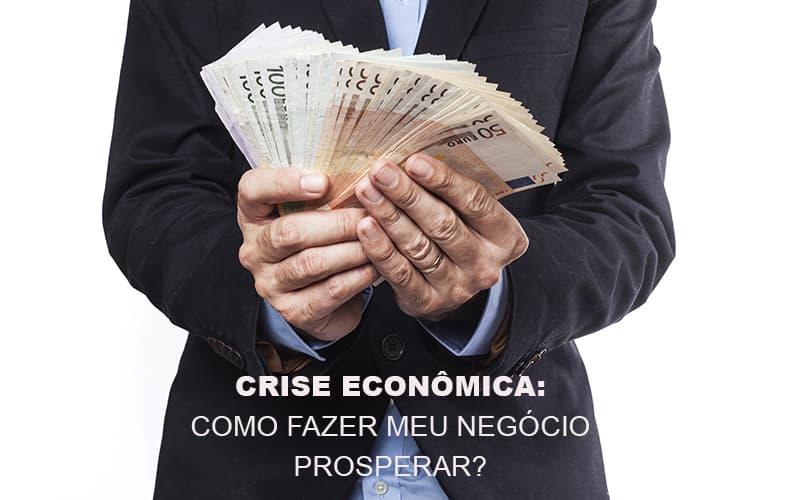 Crise-economica-como-fazer-meu-negocio-prosperar