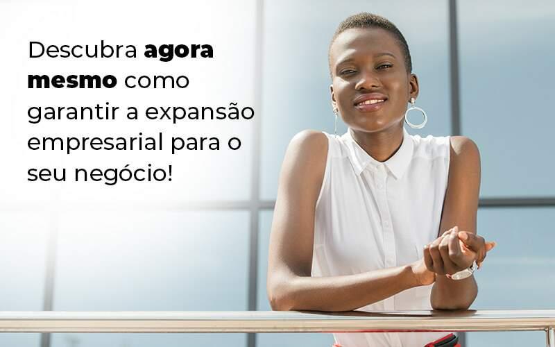 Descubra Agora Mesmo Como Garantir A Expansao Empresairal Para O Seu Negocio Blog 1 - Contabilidade em São Bernardo do Campo – SP | Barros Consultores