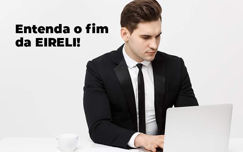 Entenda O Fim Da Eireli Blog 1 - Contabilidade em São Bernardo do Campo – SP | Barros Consultores