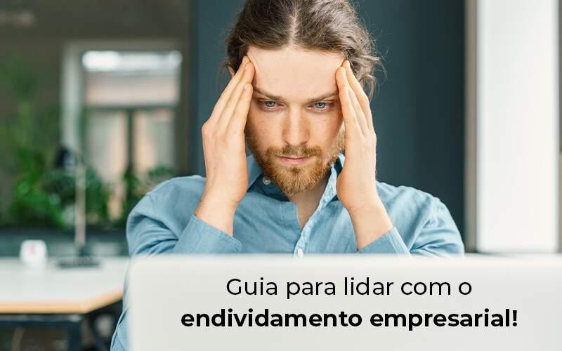 Endividamento Empresarial: Dicas Para Lidar